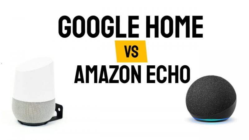 Google Home Vs Amazon Echo: Choose the Best For You?