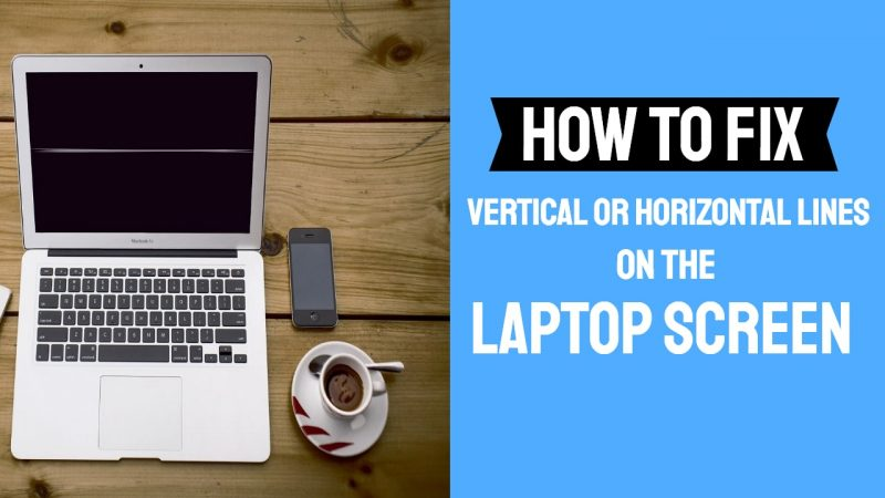 How to Fix Vertical or Horizontal Lines on the Laptop Screen