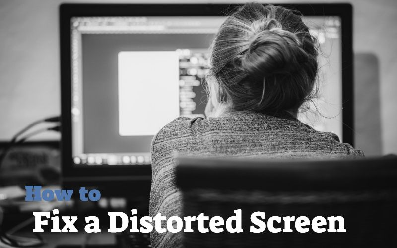 How to Fix a Distorted Computer Monitor or Laptop Screen