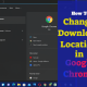 How To Change The Download Location In Google Chrome